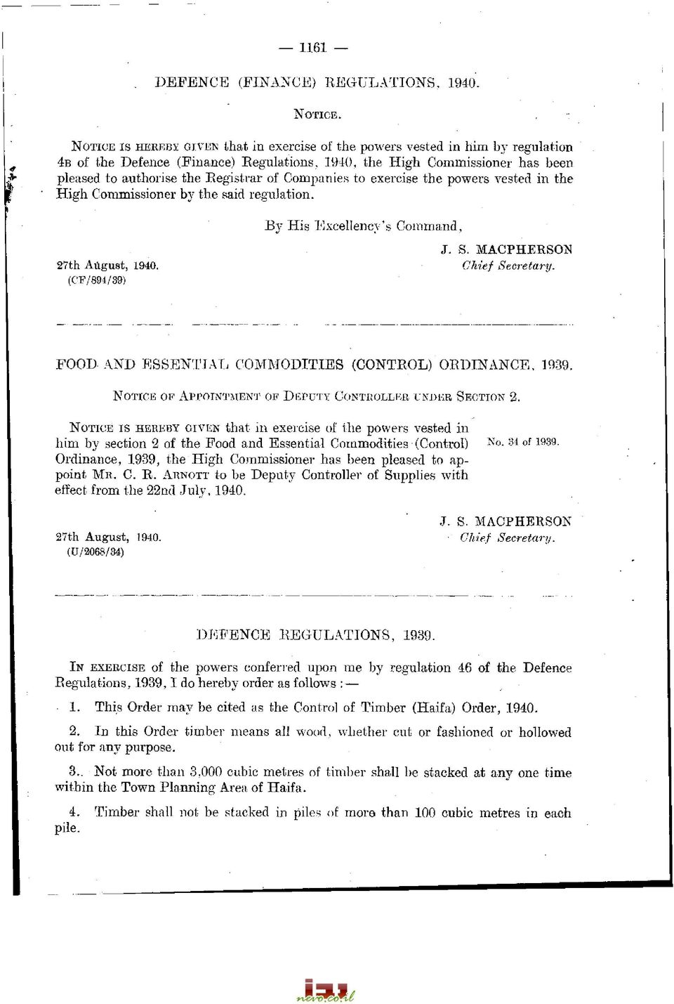 Companies to exercise the powers vested in the High Commissioner by the said regulation. By His Excellency's Command, J. S. MACPHERSON 27th August, 1940. Chief Secretary.