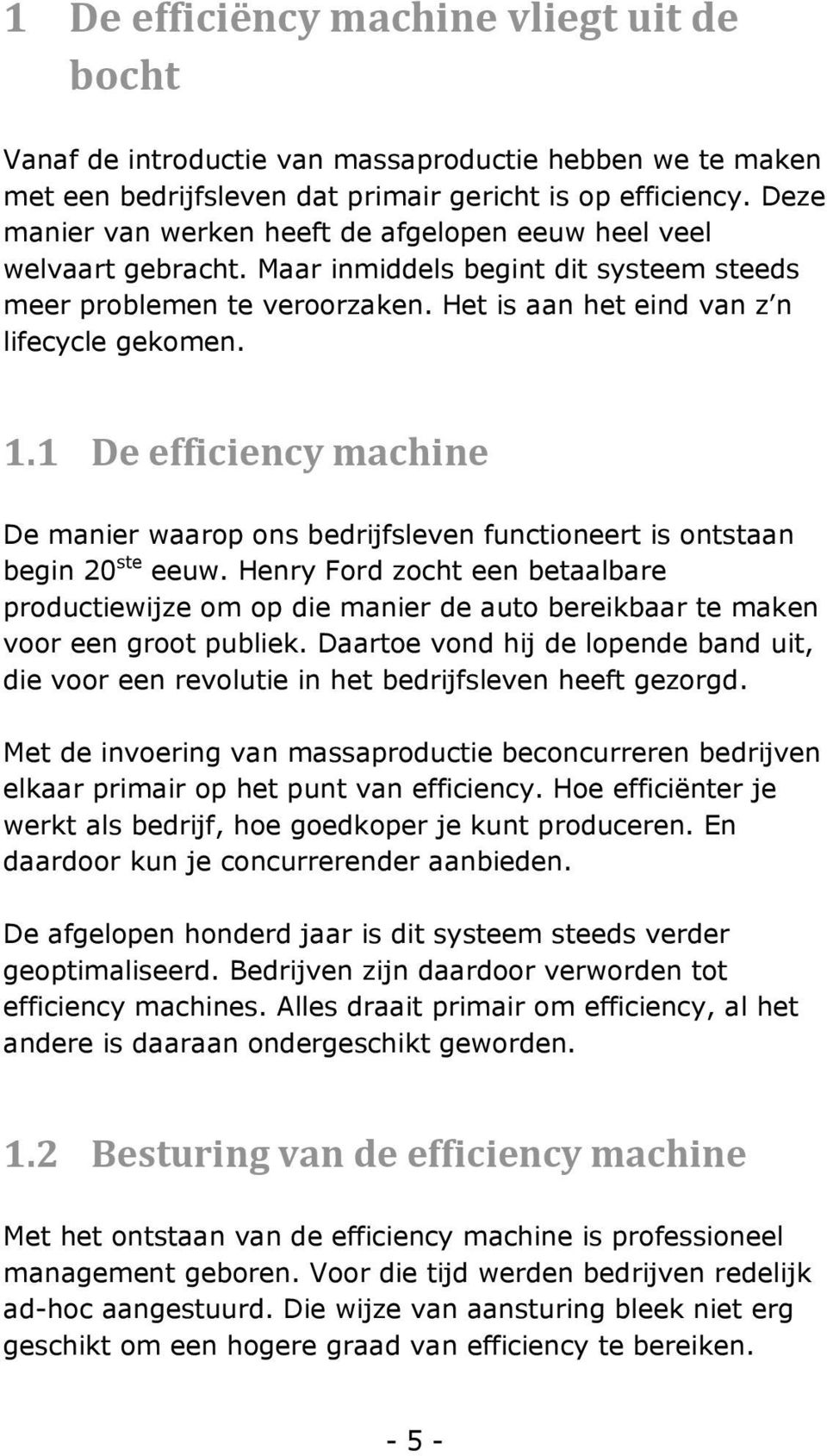 1 De efficiency machine De manier waarop ons bedrijfsleven functioneert is ontstaan begin 20 ste eeuw.