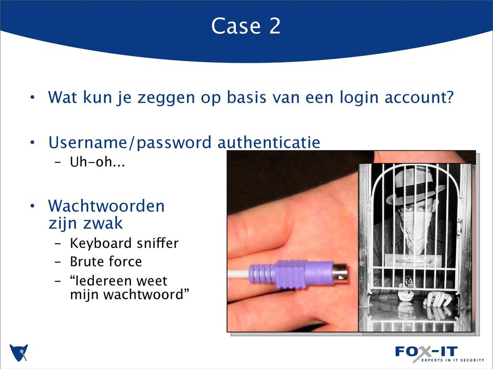 Username/password authenticatie Uh-oh.