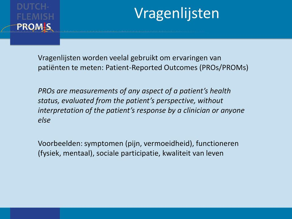 patient s perspective, without interpretation of the patient s response by a clinician or anyone else