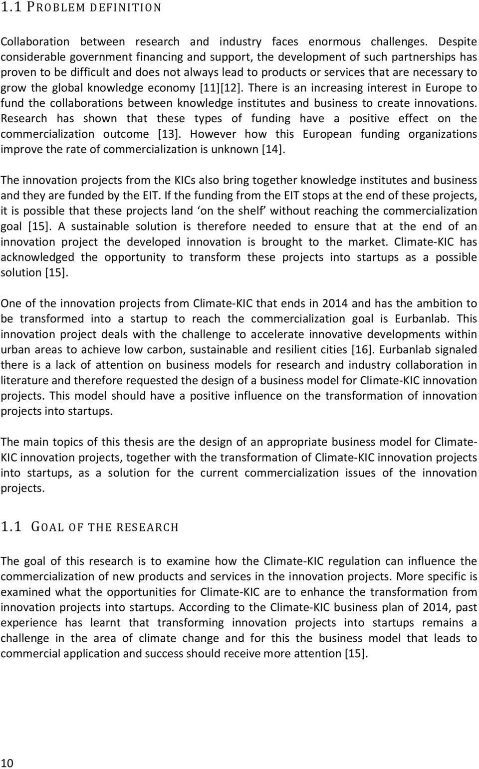 global knowledge economy [11][12]. There is an increasing interest in Europe to fund the collaborations between knowledge institutes and business to create innovations.