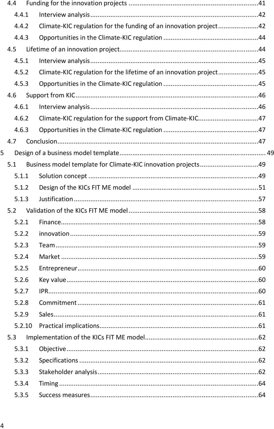 .. 45 4.6 Support from KIC... 46 4.6.1 Interview analysis... 46 4.6.2 Climate-KIC regulation for the support from Climate-KIC... 47 4.6.3 Opportunities in the Climate-KIC regulation... 47 4.7 Conclusion.