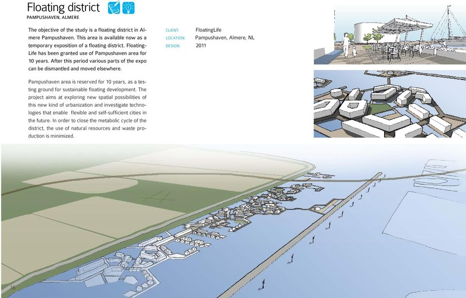 CLIENT: LOCATION: DESIGN: 2011 FloatingLife Pampushaven, Almere, NL Pampushaven area is reserved for 10 years, as a testing ground for sustainable floating development.