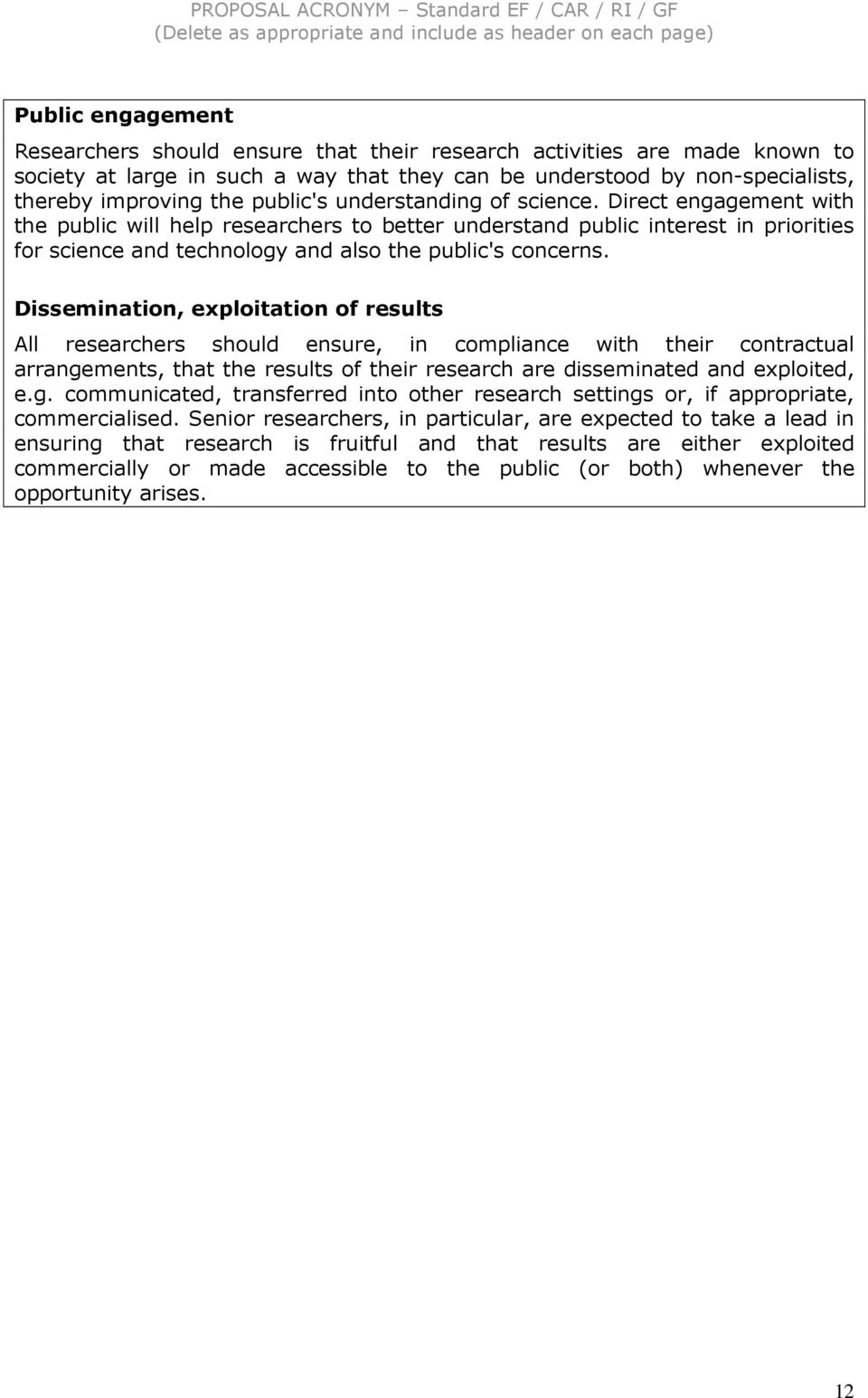 Dissemination, exploitation of results All researchers should ensure, in compliance with their contractual arrange