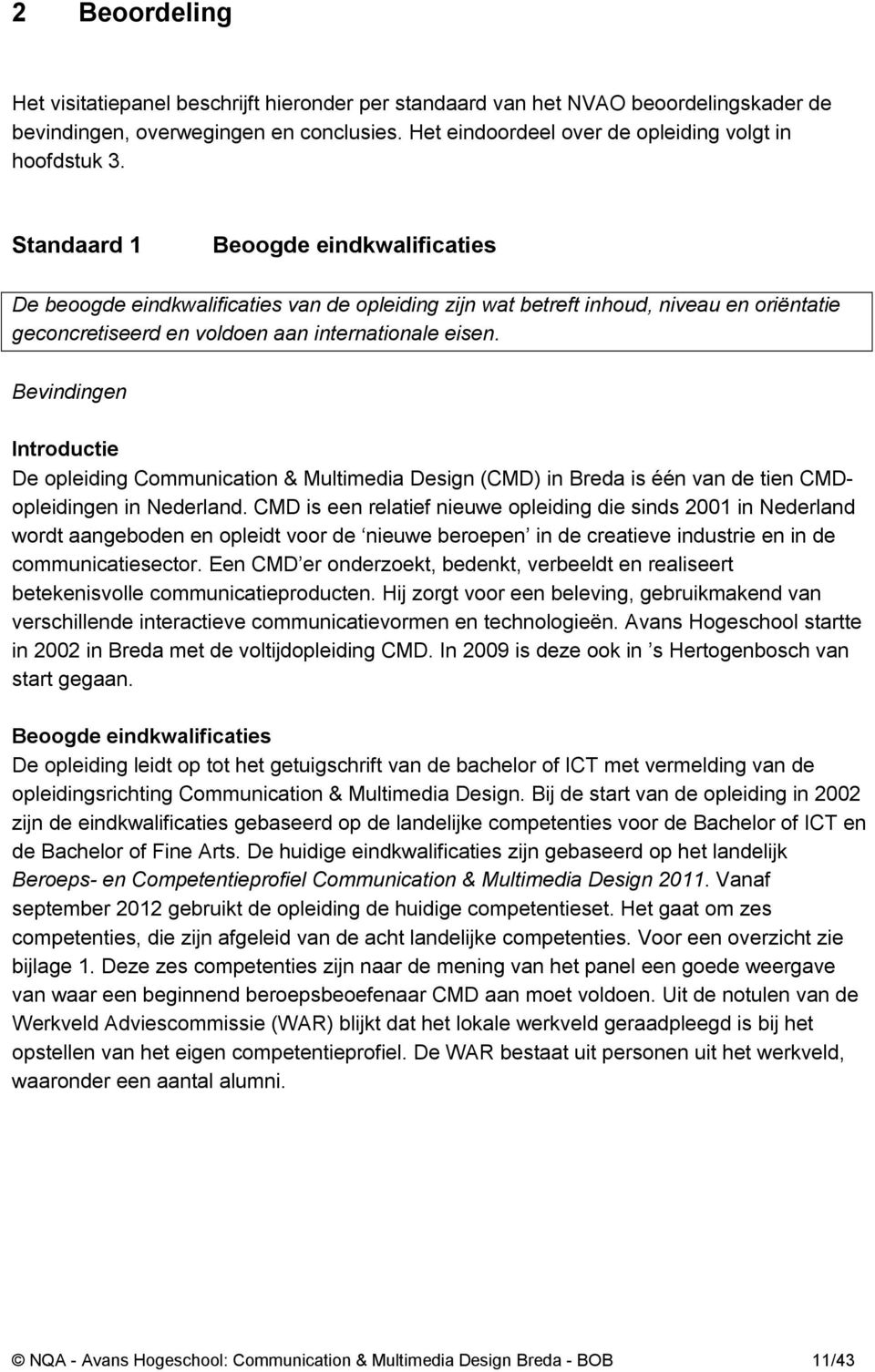 Bevindingen Introductie De opleiding Communication & Multimedia Design (CMD) in Breda is één van de tien CMDopleidingen in Nederland.