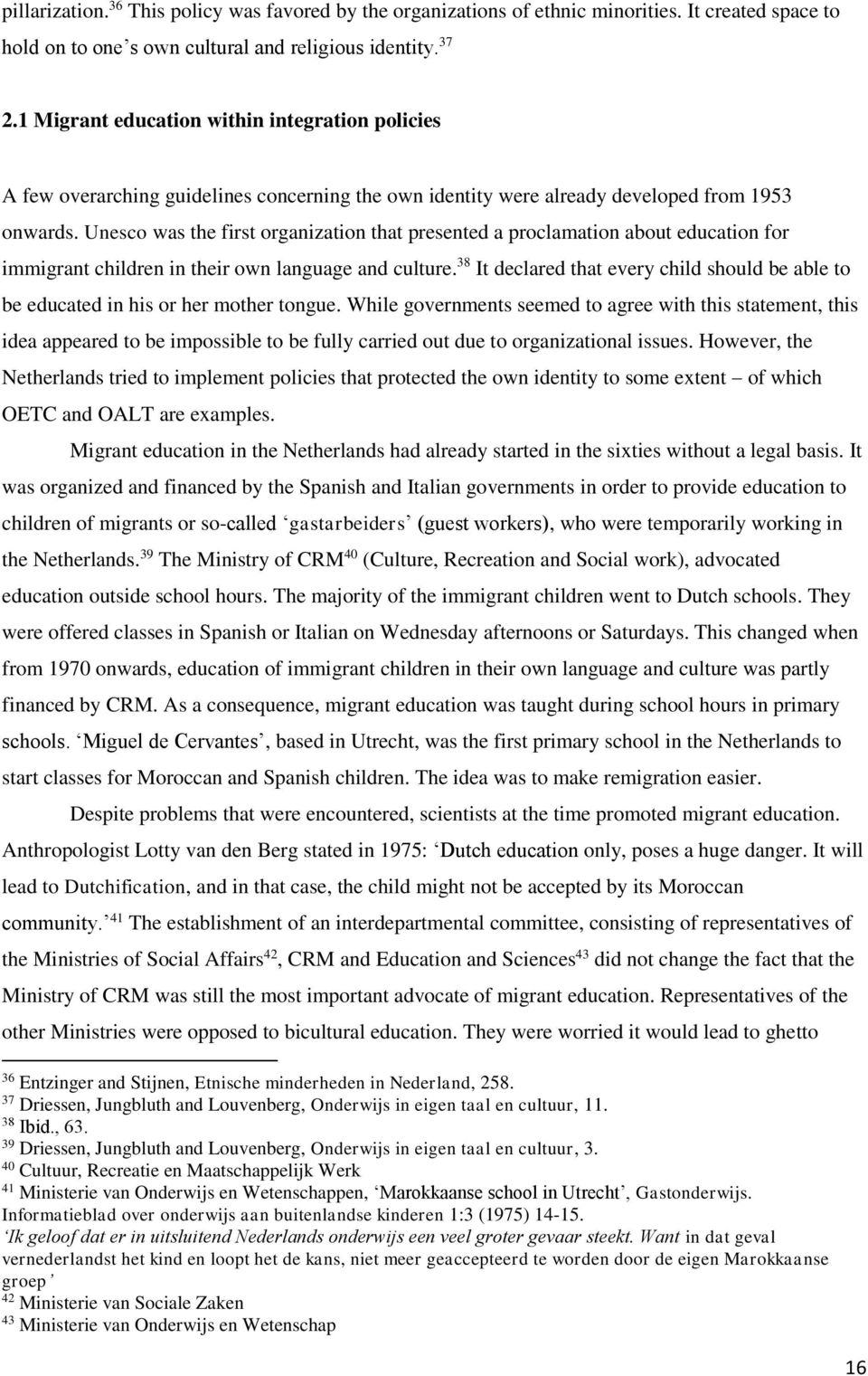 Unesco was the first organization that presented a proclamation about education for immigrant children in their own language and culture.