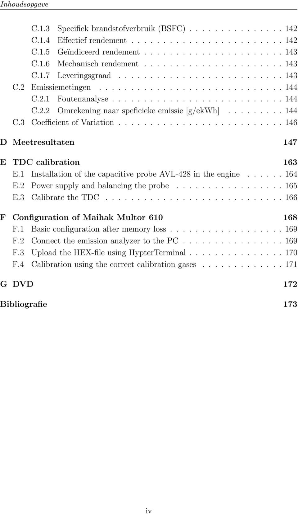 ........ 144 C.3 Coefficient of Variation.......................... 146 D Meetresultaten 147 E TDC calibration 163 E.1 Installation of the capacitive probe AVL-428 in the engine...... 164 E.