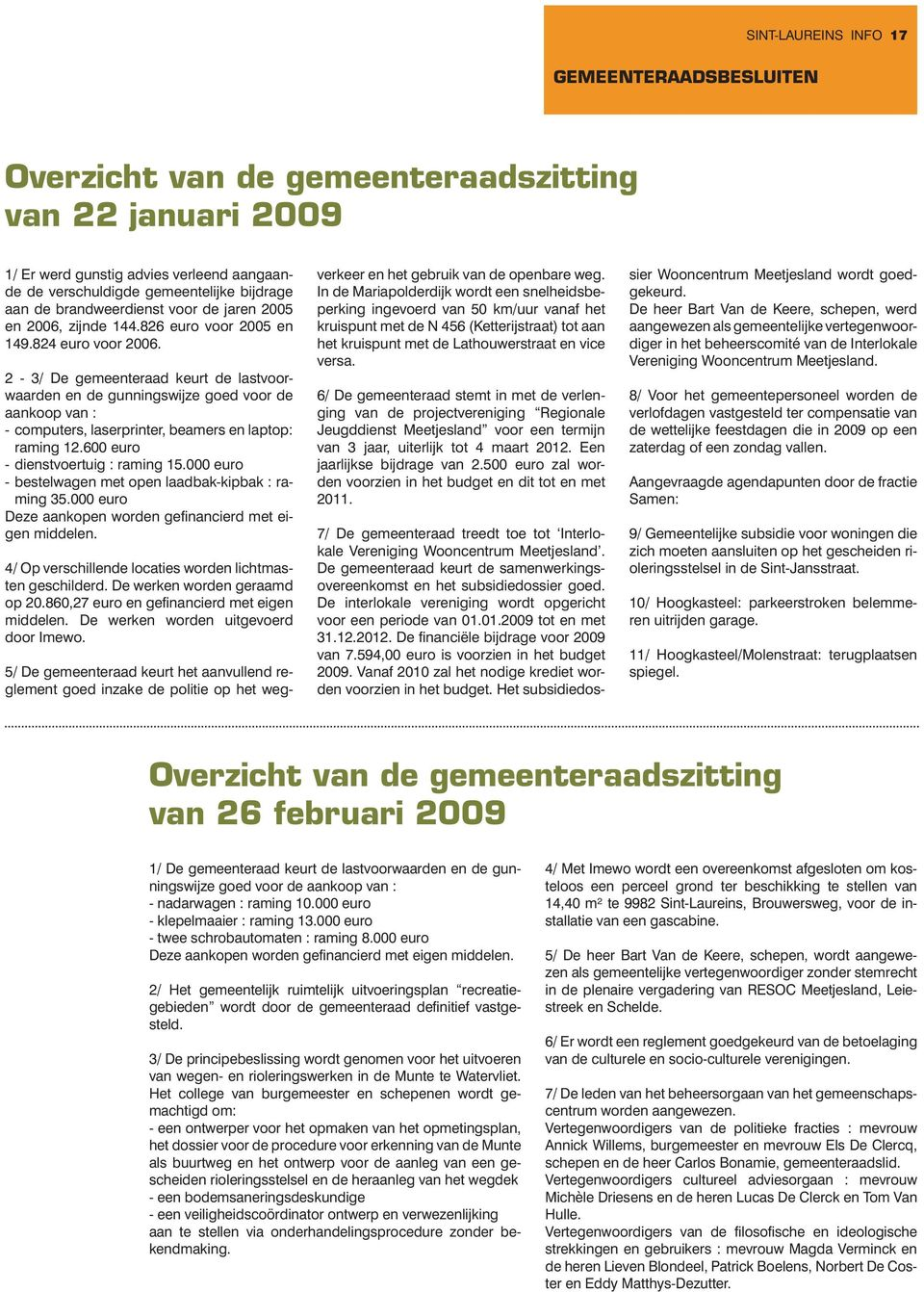 2-3/ De gemeenteraad keurt de lastvoorwaarden en de gunningswijze goed voor de aankoop van : - computers, laserprinter, beamers en laptop: raming 12.600 euro - dienstvoertuig : raming 15.
