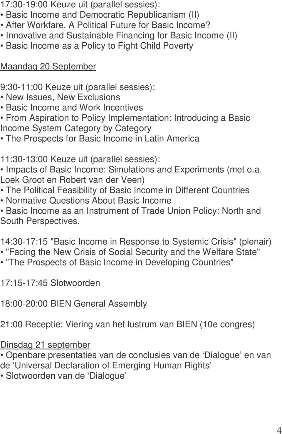 Basic Income and Work Incentives From Aspiration to Policy Implementation: Introducing a Basic Income System Category by Category The Prospects for Basic Income in Latin America 11:30-13:00 Keuze uit