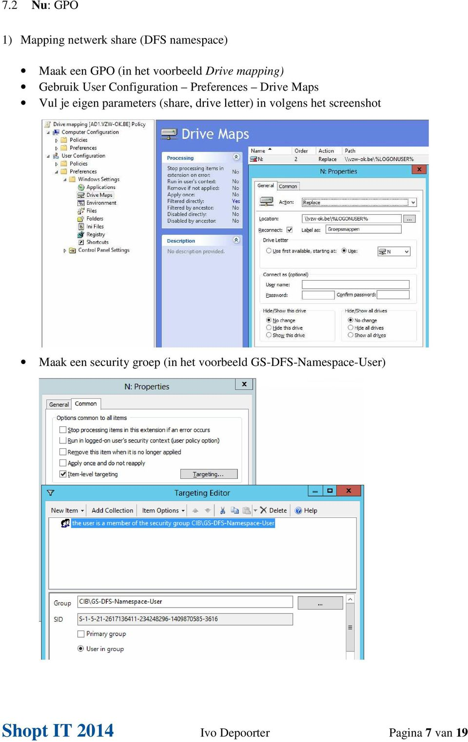 eigen parameters (share, drive letter) in volgens het screenshot Maak een security