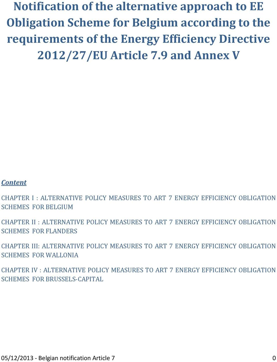 9 and Annex V Content CHAPTER I : ALTERNATIVE POLICY MEASURES TO ART 7 ENERGY EFFICIENCY OBLIGATION SCHEMES FOR BELGIUM CHAPTER II : ALTERNATIVE POLICY