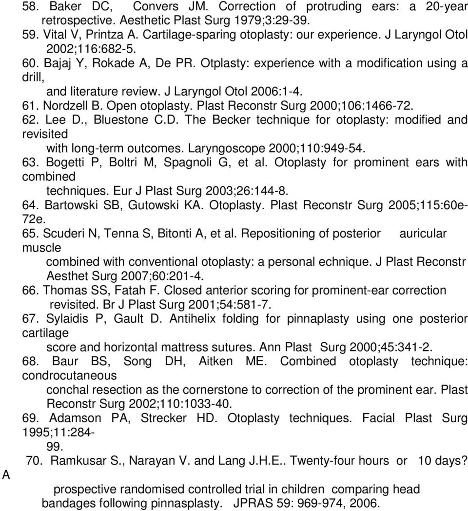 Plast Reconstr Surg 2000;106:1466-72. 62. Lee D., Bluestone C.D. The Becker technique for otoplasty: modified and revisited with long-term outcomes. Laryngoscope 2000;110:949-54. 63.