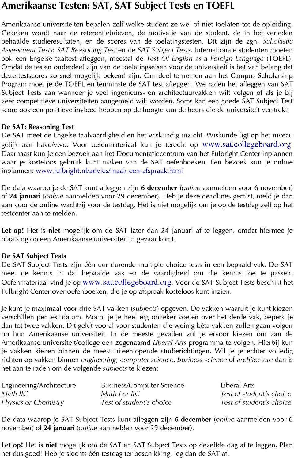 Scholastic Assessment Tests: SAT Reasoning Test en de SAT Subject Tests. Internationale studenten moeten ook een Engelse taaltest afleggen, meestal de Test Of English as a Foreign Language (TOEFL).
