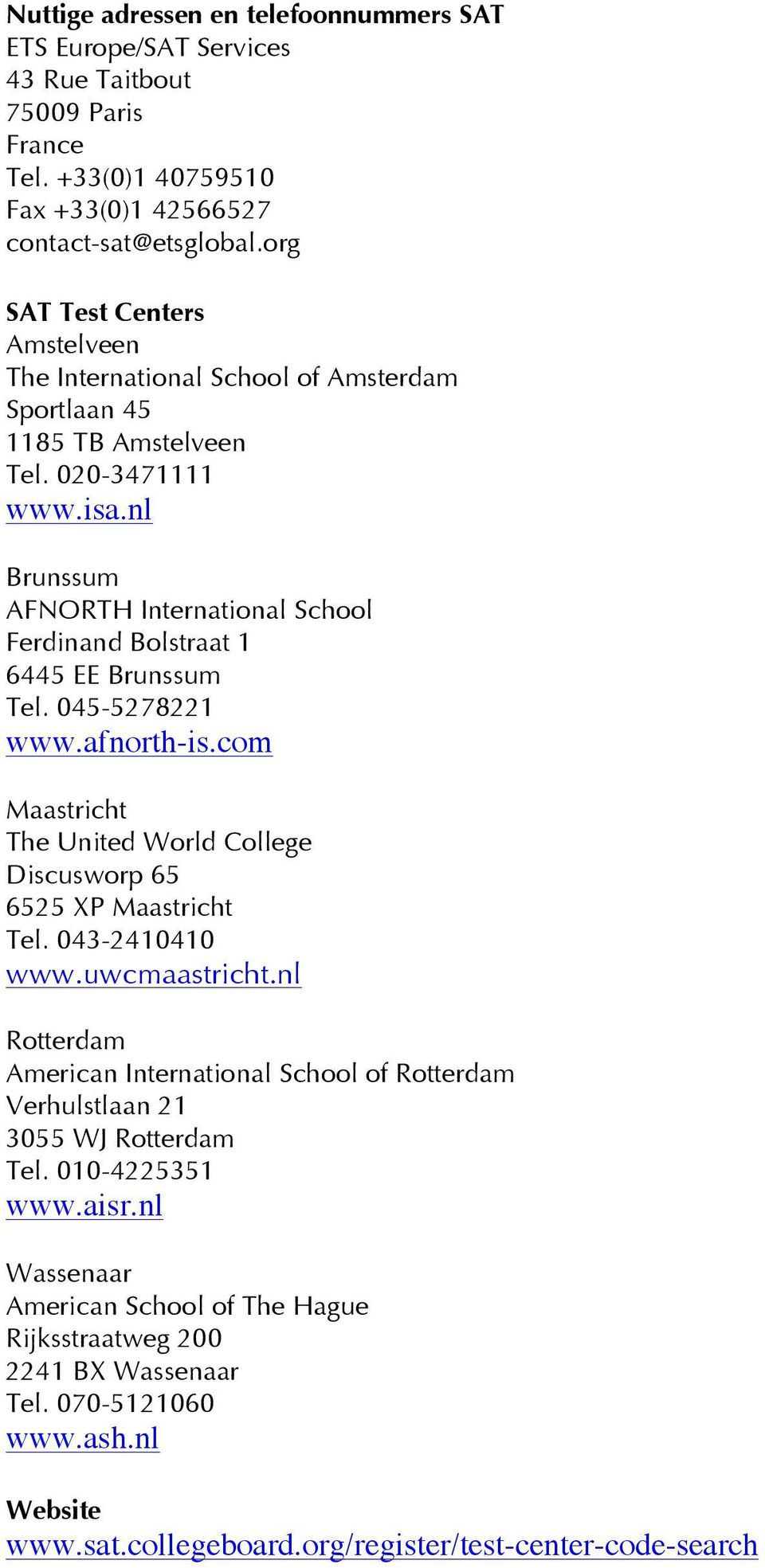 nl Brunssum AFNORTH International School Ferdinand Bolstraat 1 6445 EE Brunssum Tel. 045-5278221 www.afnorth-is.com Maastricht The United World College Discusworp 65 6525 XP Maastricht Tel.