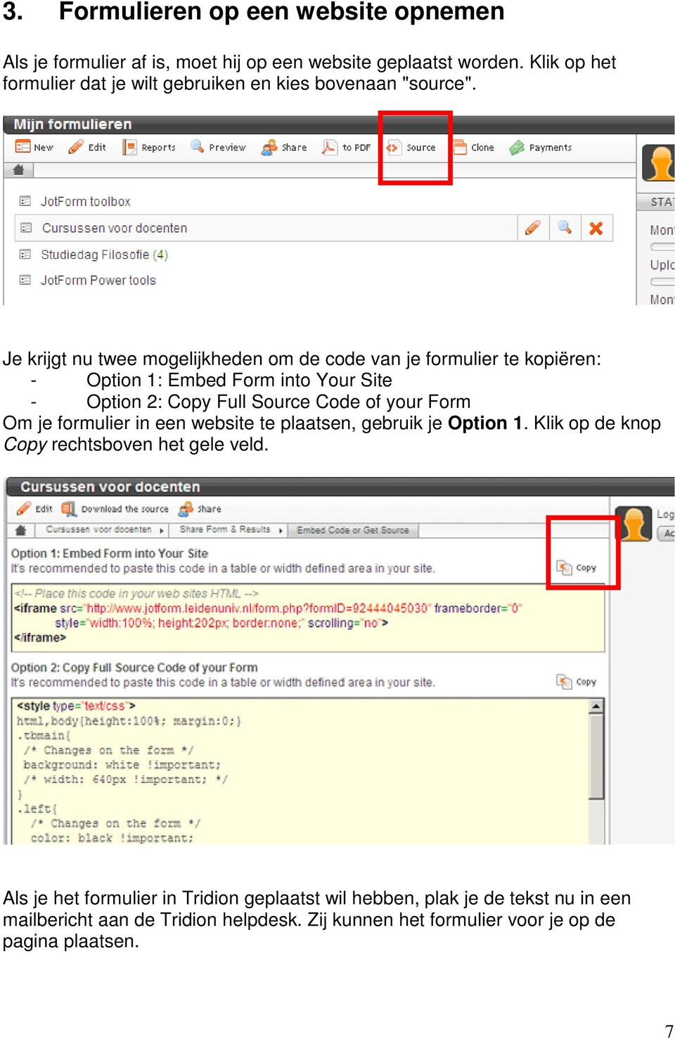 Je krijgt nu twee mogelijkheden om de code van je formulier te kopiëren: - Option 1: Embed Form into Your Site - Option 2: Copy Full Source Code of your