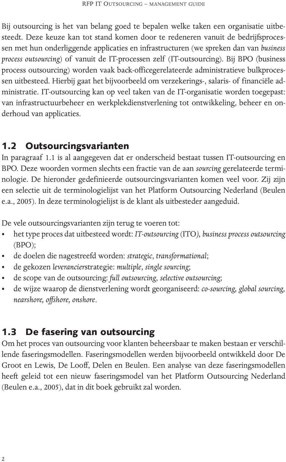 IT-processen zelf (IT-outsourcing ). Bij BPO (business process outsourcing) worden vaak back-officegerelateerde administratieve bulkprocessen uitbesteed.