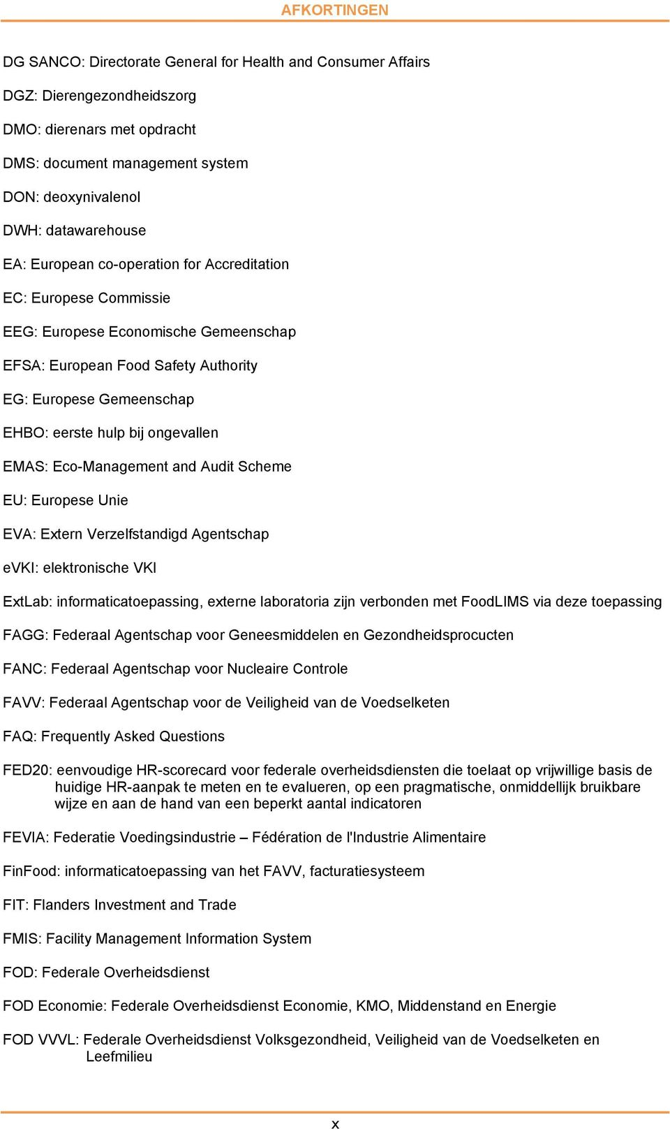 EMAS: Eco-Management and Audit Scheme EU: Europese Unie EVA: Extern Verzelfstandigd Agentschap evki: elektronische VKI ExtLab: informaticatoepassing, externe laboratoria zijn verbonden met FoodLIMS