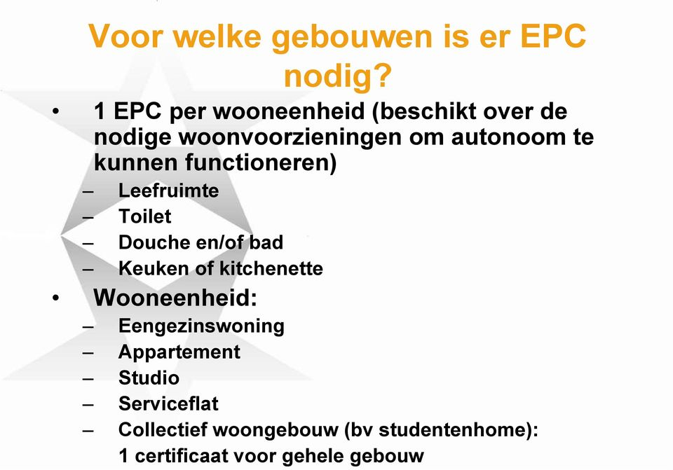 kunnen functioneren) Leefruimte Toilet Douche en/of bad Keuken of kitchenette