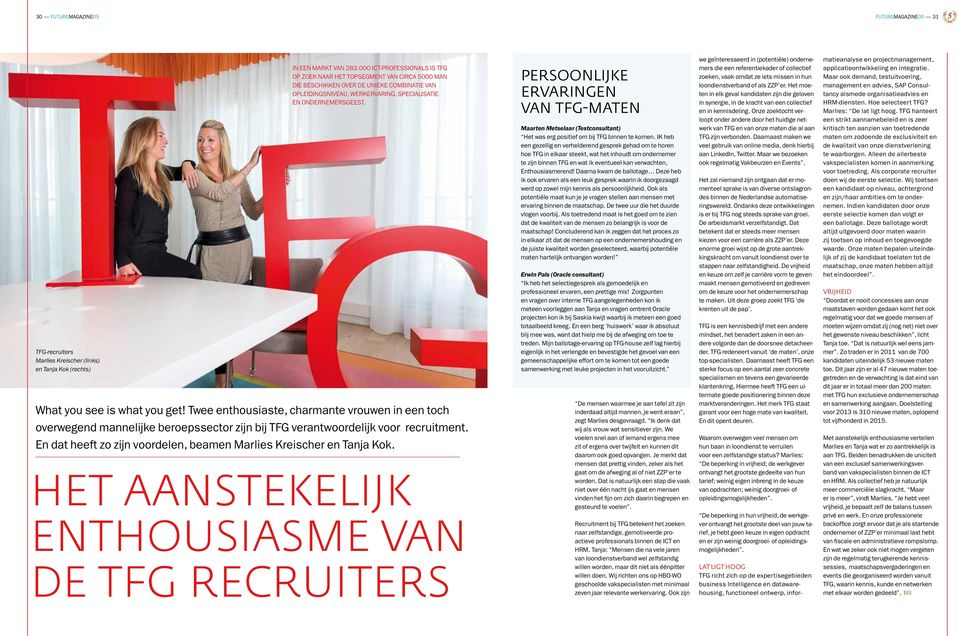 What you see is what you get! Twee enthousiaste, charmante vrouwen in een toch overwegend mannelijke beroepssector zijn bij TFG verantwoordelijk voor recruitment.