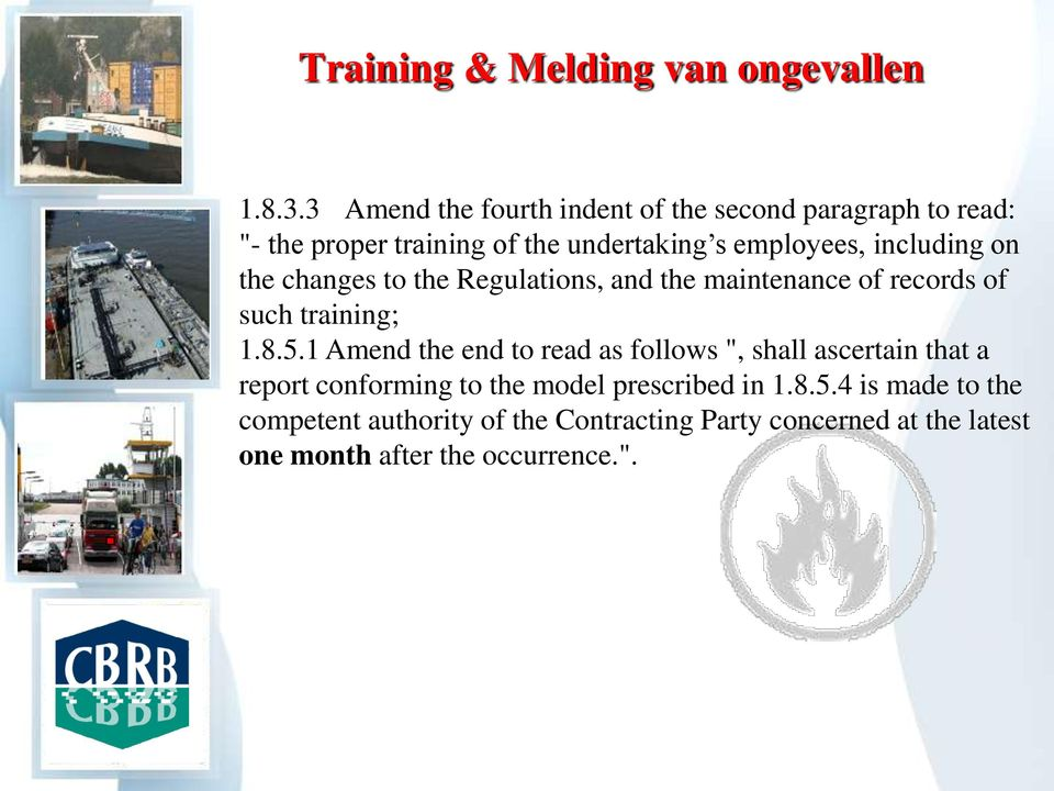including on the changes to the Regulations, and the maintenance of records of such training; 1.8.5.