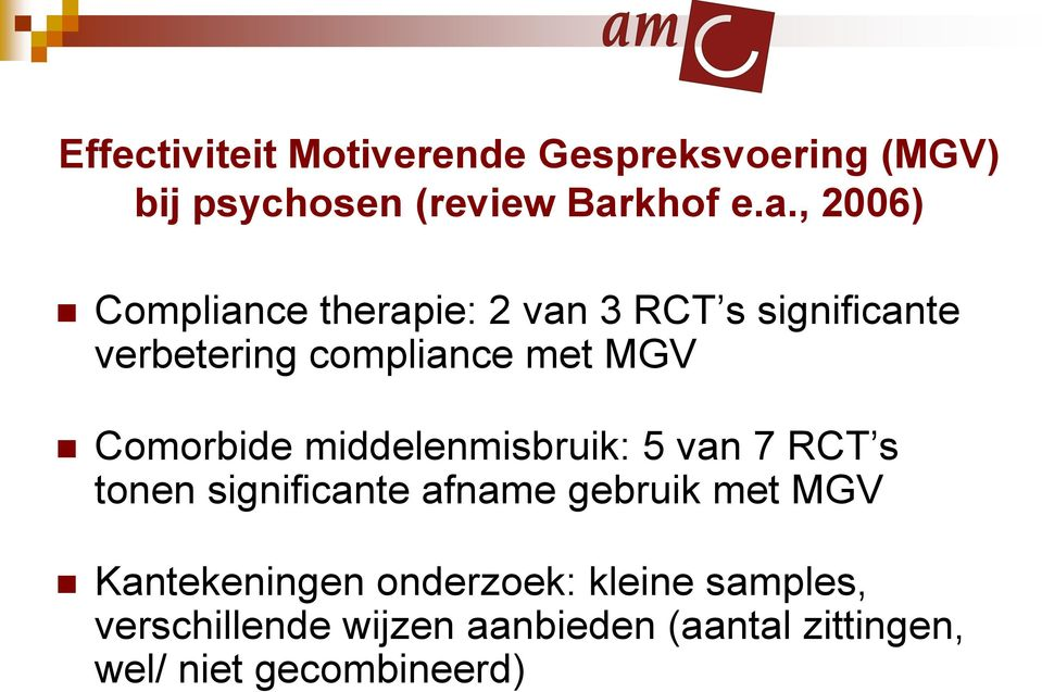 , 2006) Compliance therapie: 2 van 3 RCT s significante verbetering compliance met MGV