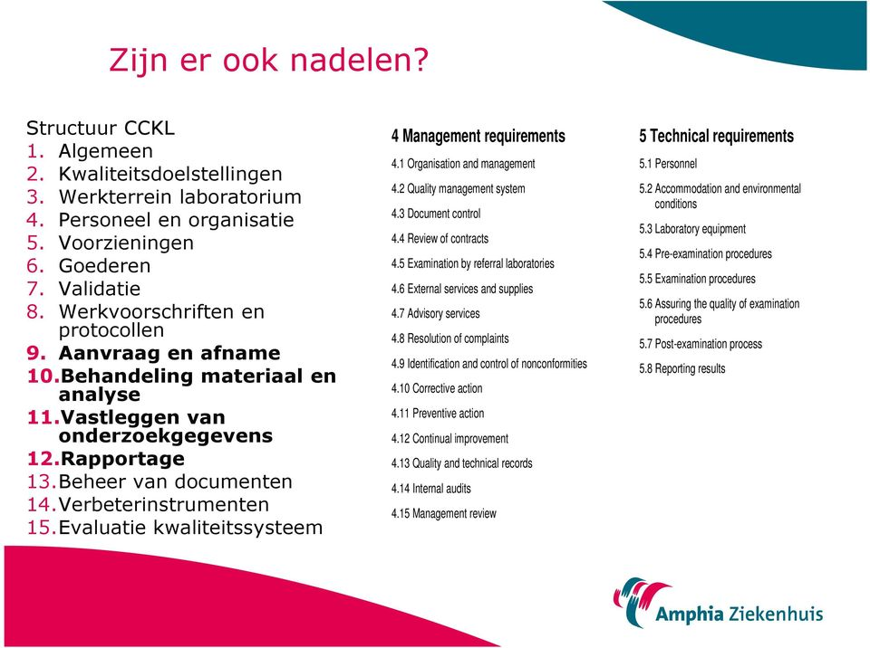 Evaluatie kwaliteitssysteem Structuur ISO 15189 4 Management requirements 4.1 Organisation and management 4.2 Quality management system 4.3 Document control 4.4 Review of contracts 4.