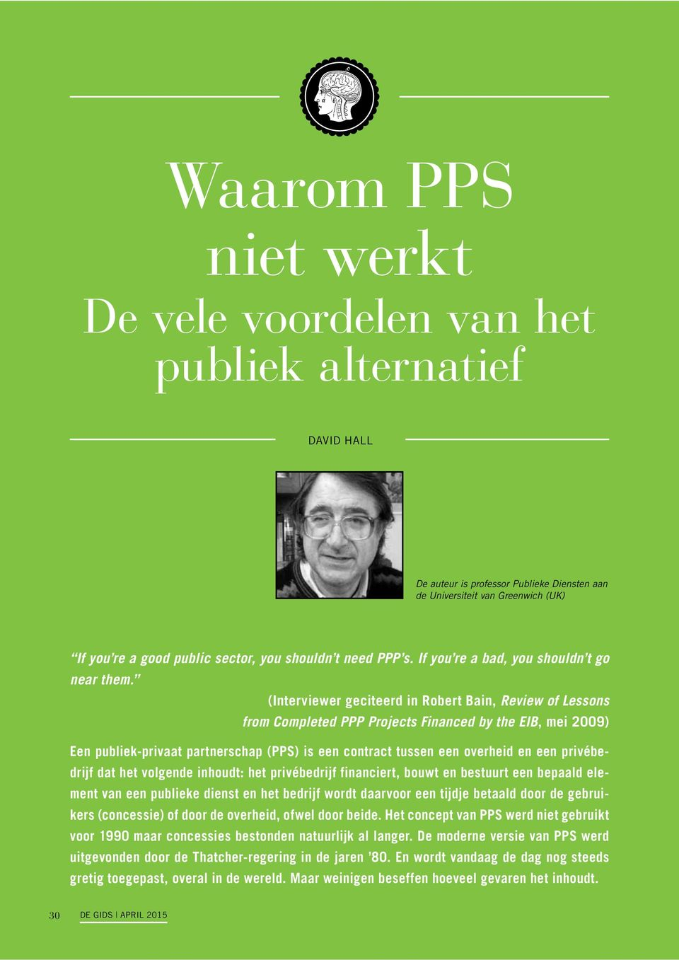 (Interviewer geciteerd in Robert Bain, Review of Lessons from Completed PPP Projects Financed by the EIB, mei 2009) Een publiek-privaat partnerschap (PPS) is een contract tussen een overheid en een