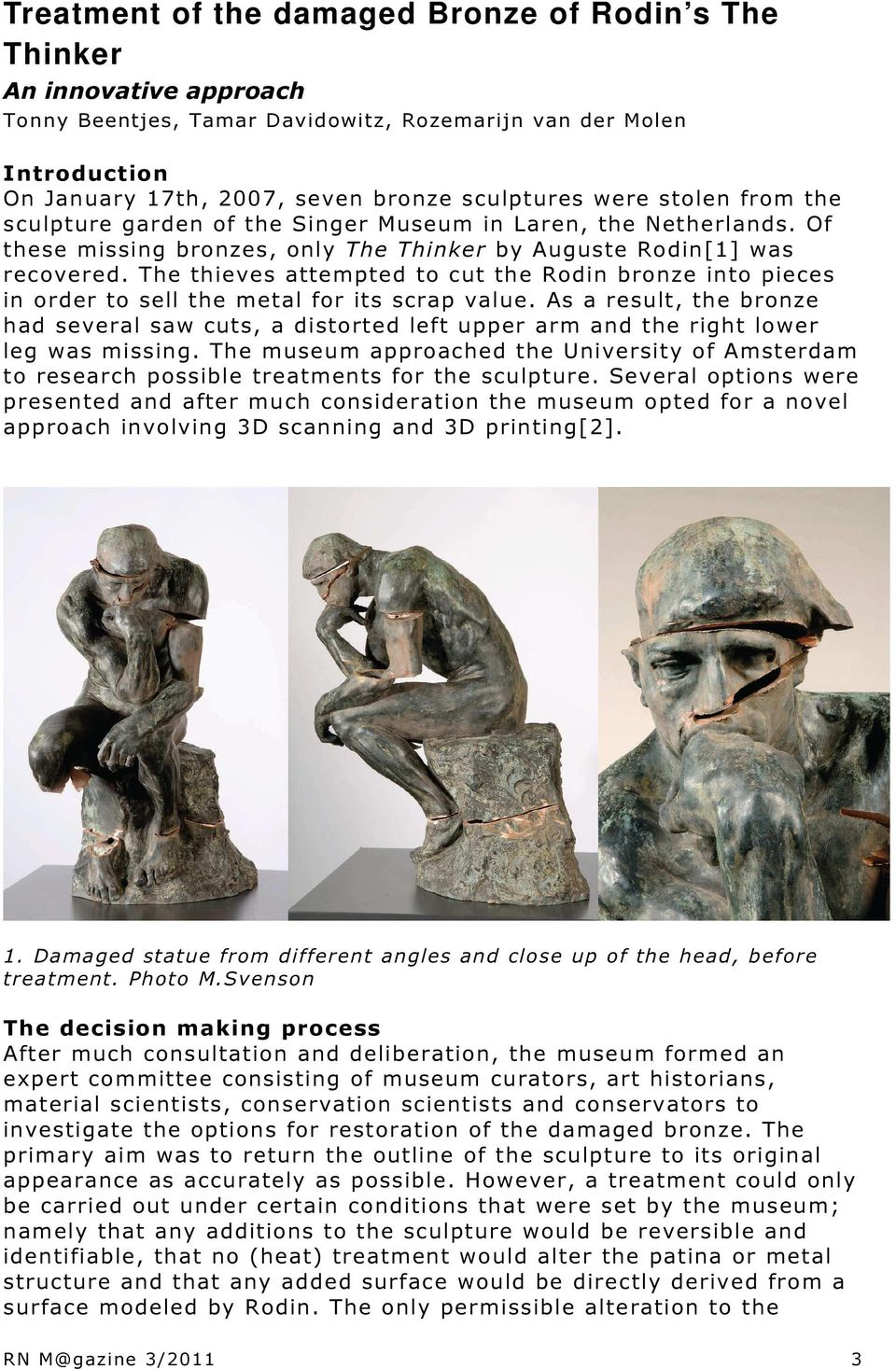 The thieves attempted to cut the Rodin bronze into pieces in order to sell the metal for its scrap value.