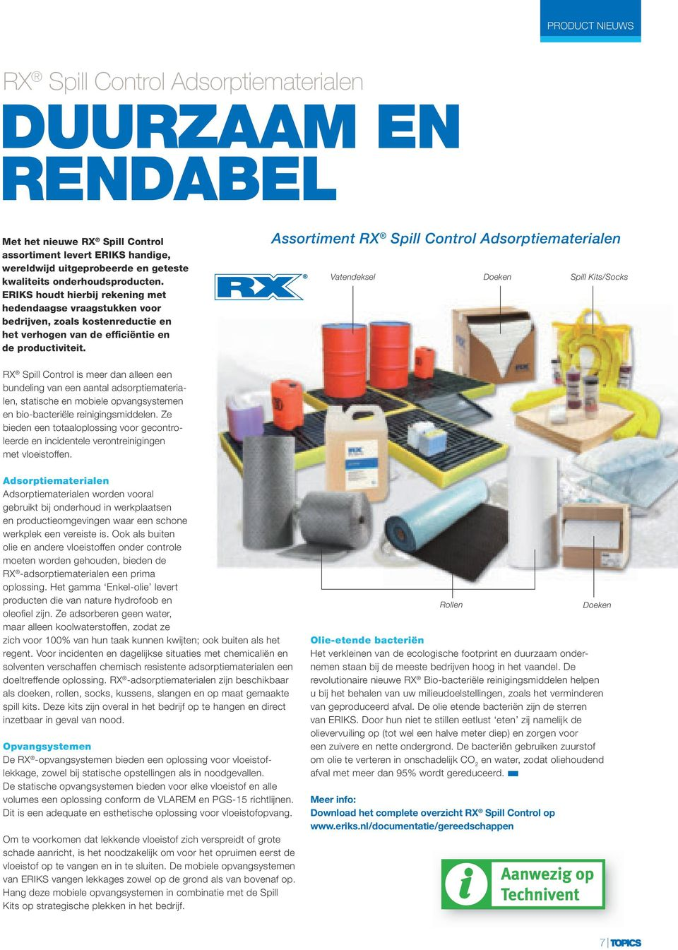 Assortimet RX Spill Cotrol Adsorptiemateriale Vatedeksel Doeke Spill Kits/Socks RX Spill Cotrol is meer da allee ee budelig va ee aatal adsorptiemateriale, statische e mobiele opvagsysteme e