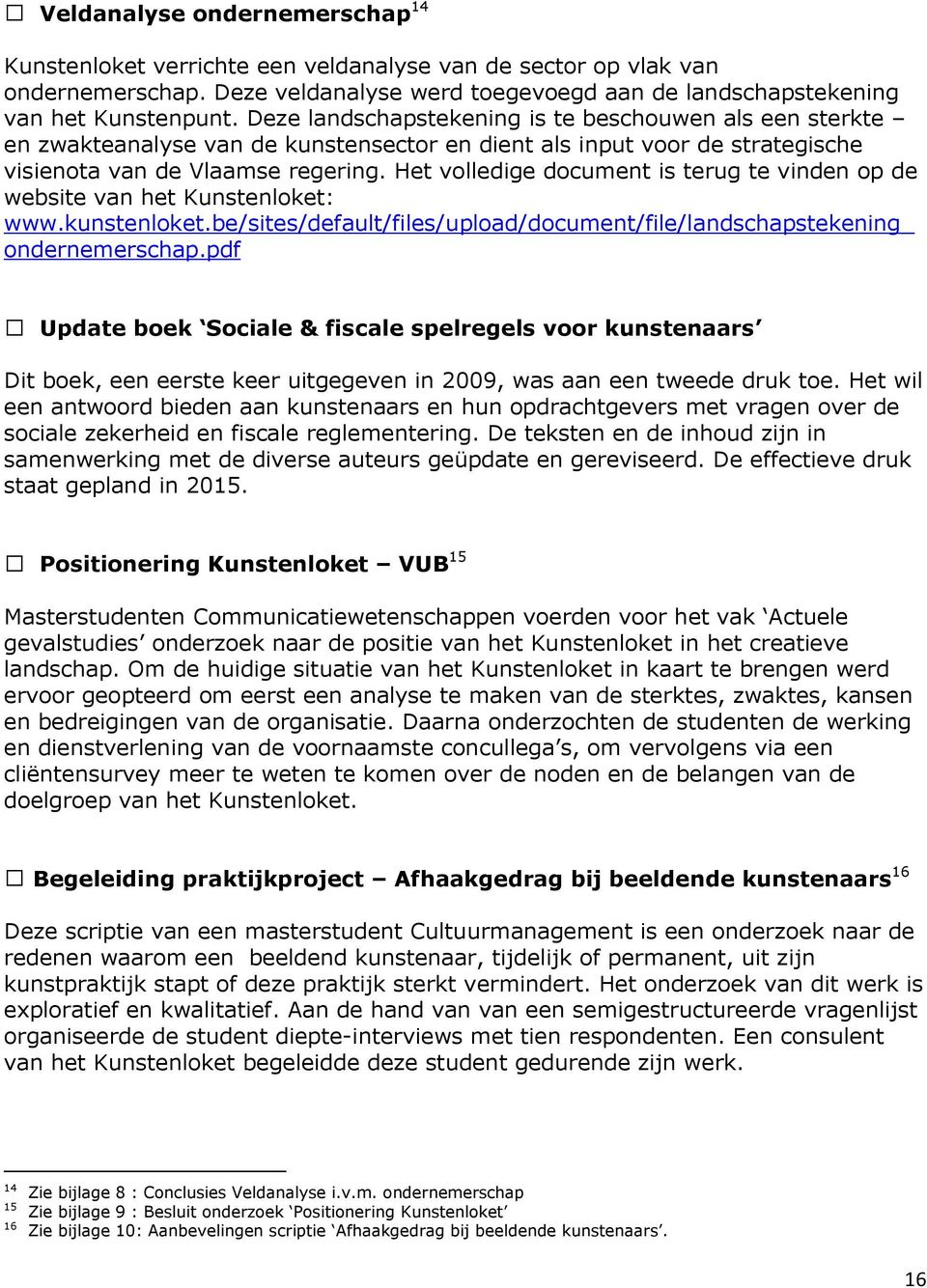 Het volledige document is terug te vinden op de website van het Kunstenloket: www.kunstenloket.be/sites/default/files/upload/document/file/landschapstekening_ ondernemerschap.