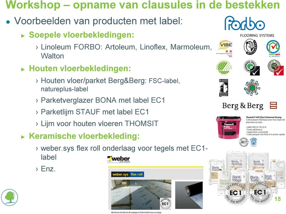 FSC-label, natureplus-label Parketverglazer BONA met label EC1 Parketlijm STAUF met label EC1 Lijm voor