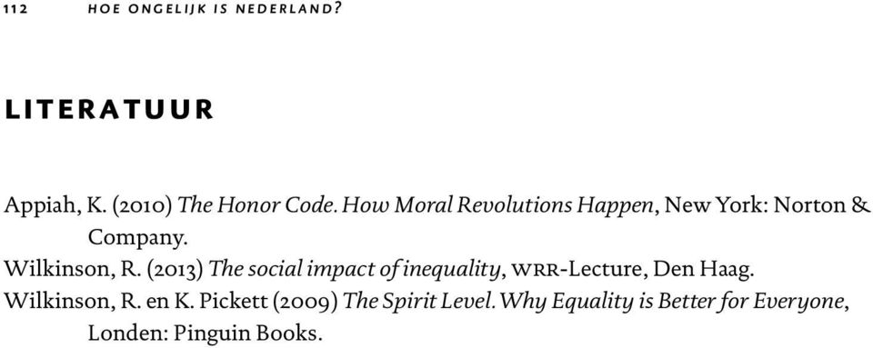 Wilkinson, R. (2013) The social impact of inequality, wrr-lecture, Den Haag.