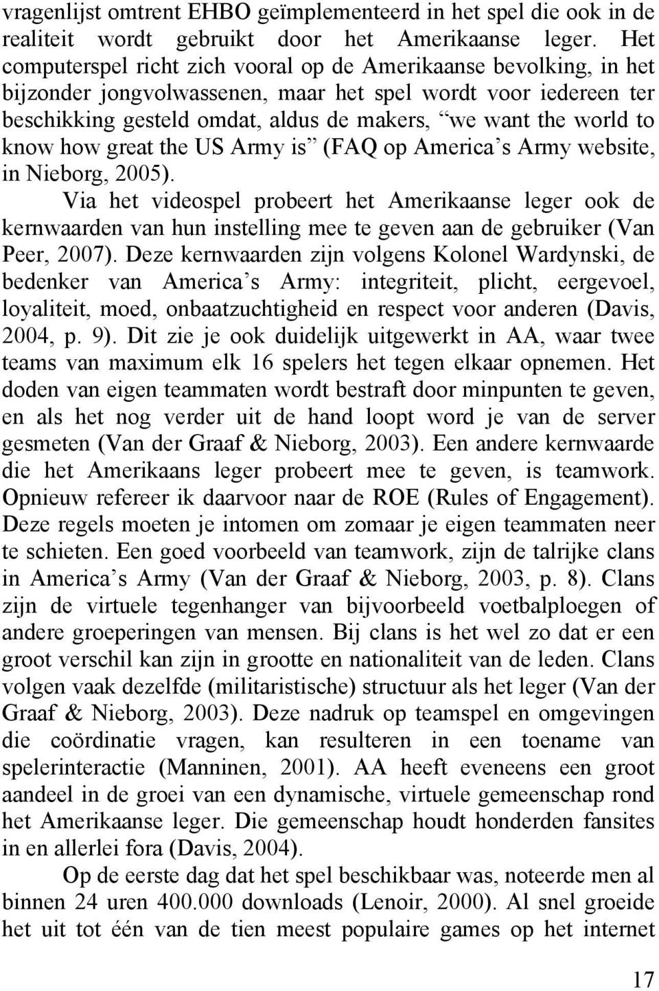 to know how great the US Army is (FAQ op America s Army website, in Nieborg, 2005).