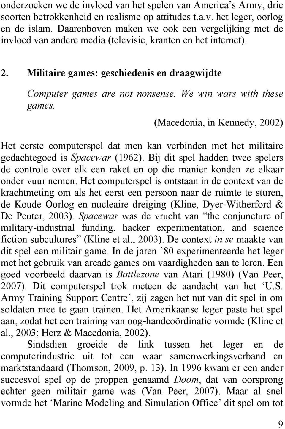 We win wars with these games. (Macedonia, in Kennedy, 2002) Het eerste computerspel dat men kan verbinden met het militaire gedachtegoed is Spacewar (1962).