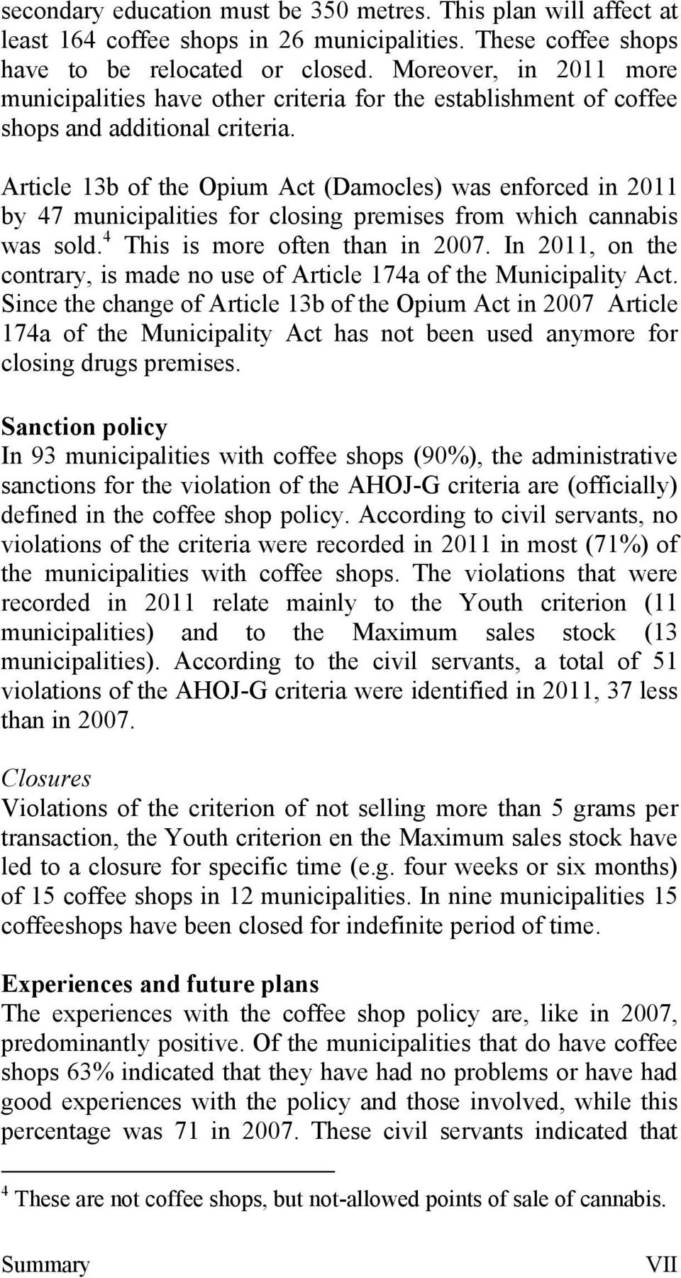 Article 13b of the Opium Act (Damocles) was enforced in 211 by 47 municipalities for closing premises from which cannabis was sold. 4 This is more often than in 27.