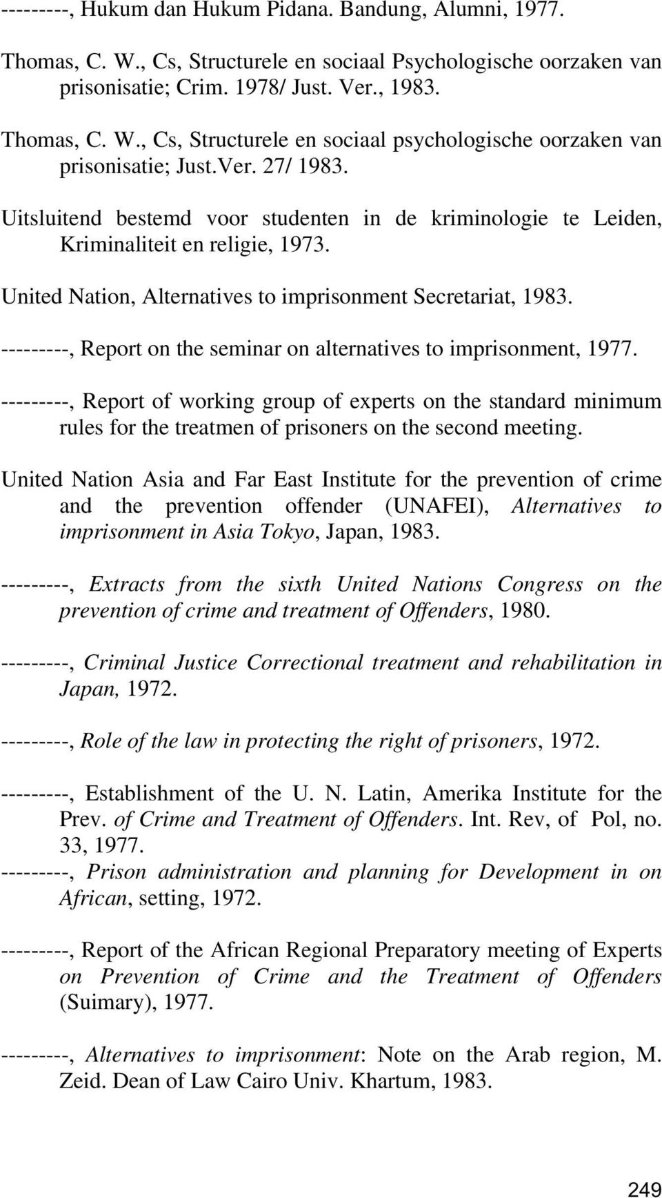 ---------, Report on the seminar on alternatives to imprisonment, 1977. ---------, Report of working group of experts on the standard minimum rules for the treatmen of prisoners on the second meeting.