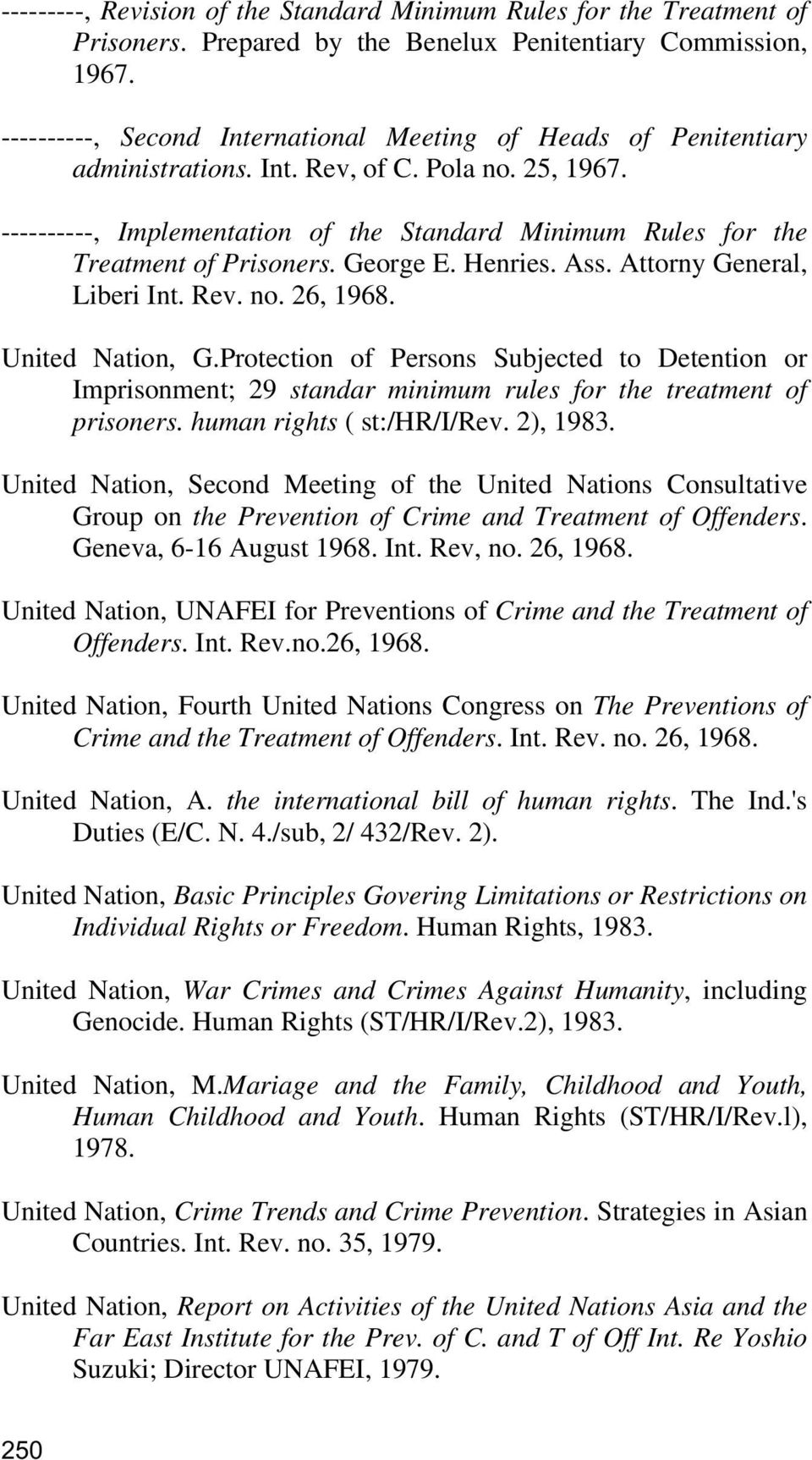 ----------, Implementation of the Standard Minimum Rules for the Treatment of Prisoners. George E. Henries. Ass. Attorny General, Liberi Int. Rev. no. 26, 1968. United Nation, G.