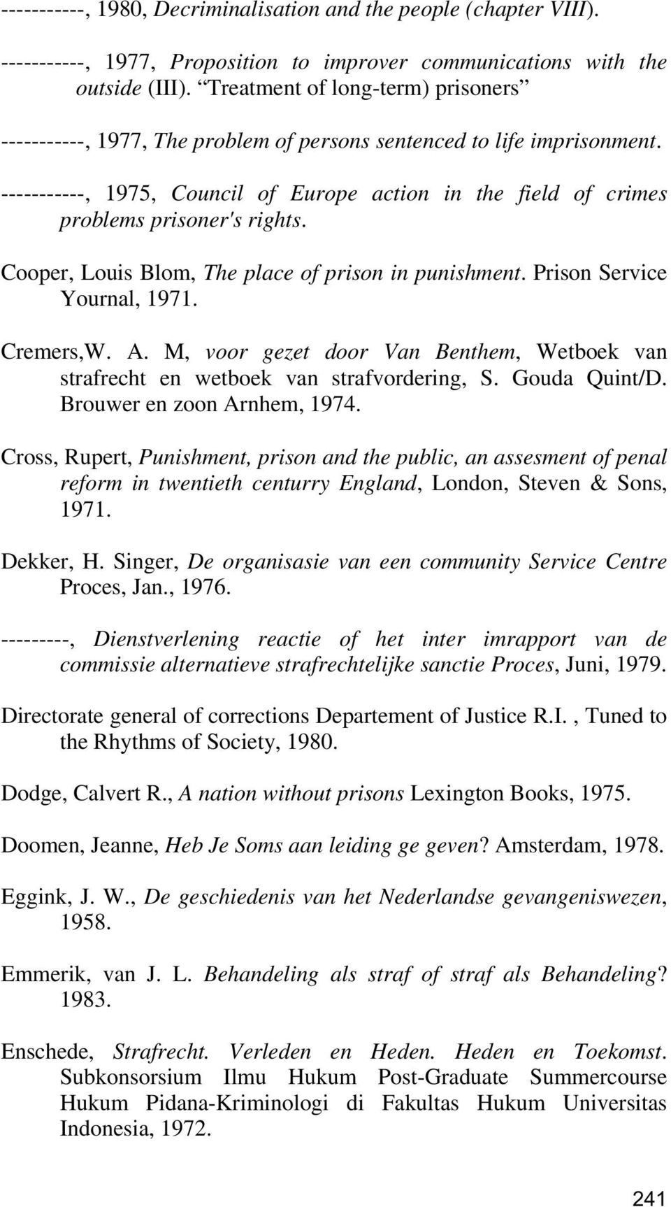 -----------, 1975, Council of Europe action in the field of crimes problems prisoner's rights. Cooper, Louis Blom, The place of prison in punishment. Prison Service Yournal, 1971. Cremers,W. A.