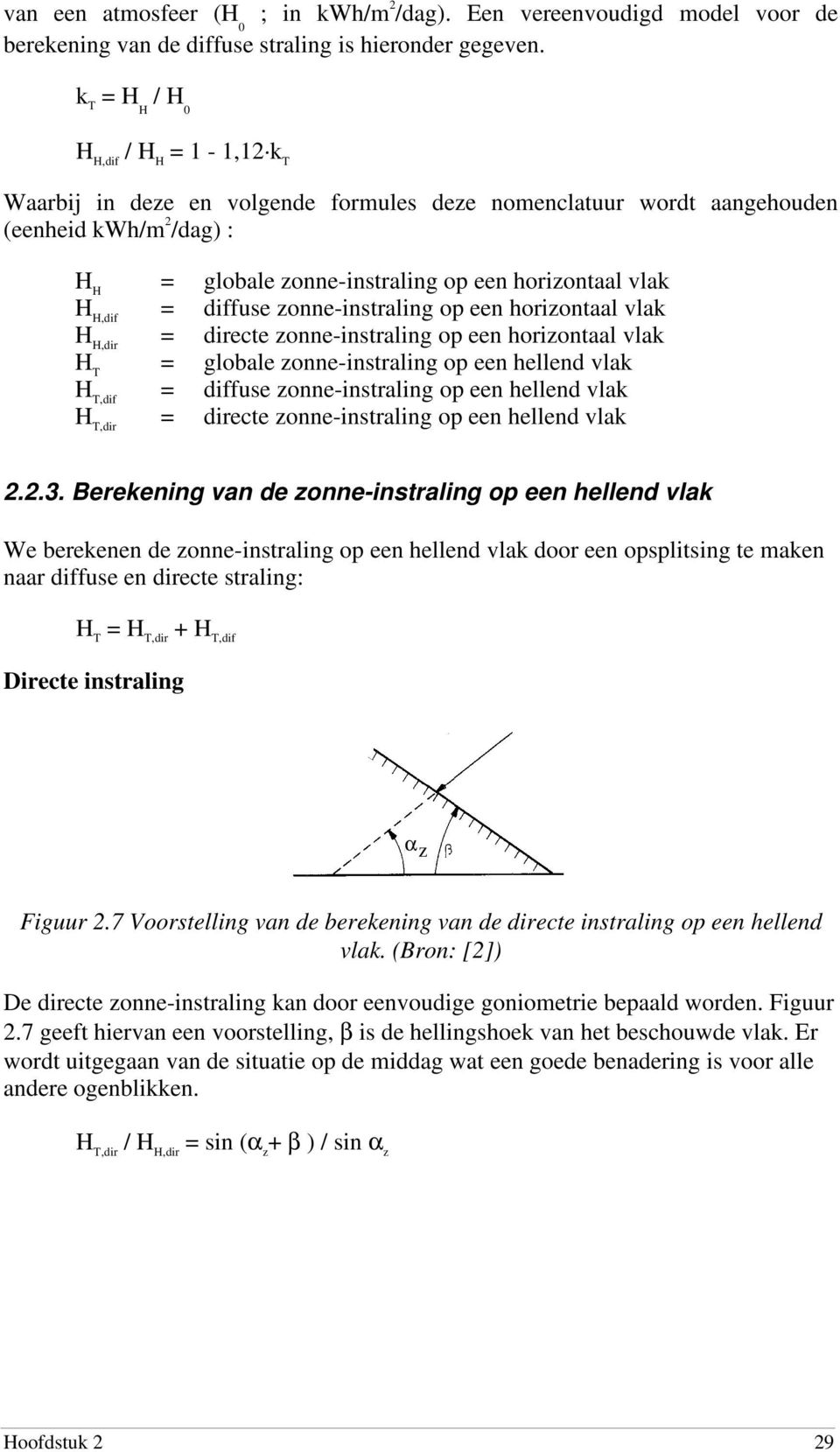 H,dif = diffuse zonne-instraling op een horizontaal vlak H H,dir = directe zonne-instraling op een horizontaal vlak H T = globale zonne-instraling op een hellend vlak H T,dif = diffuse
