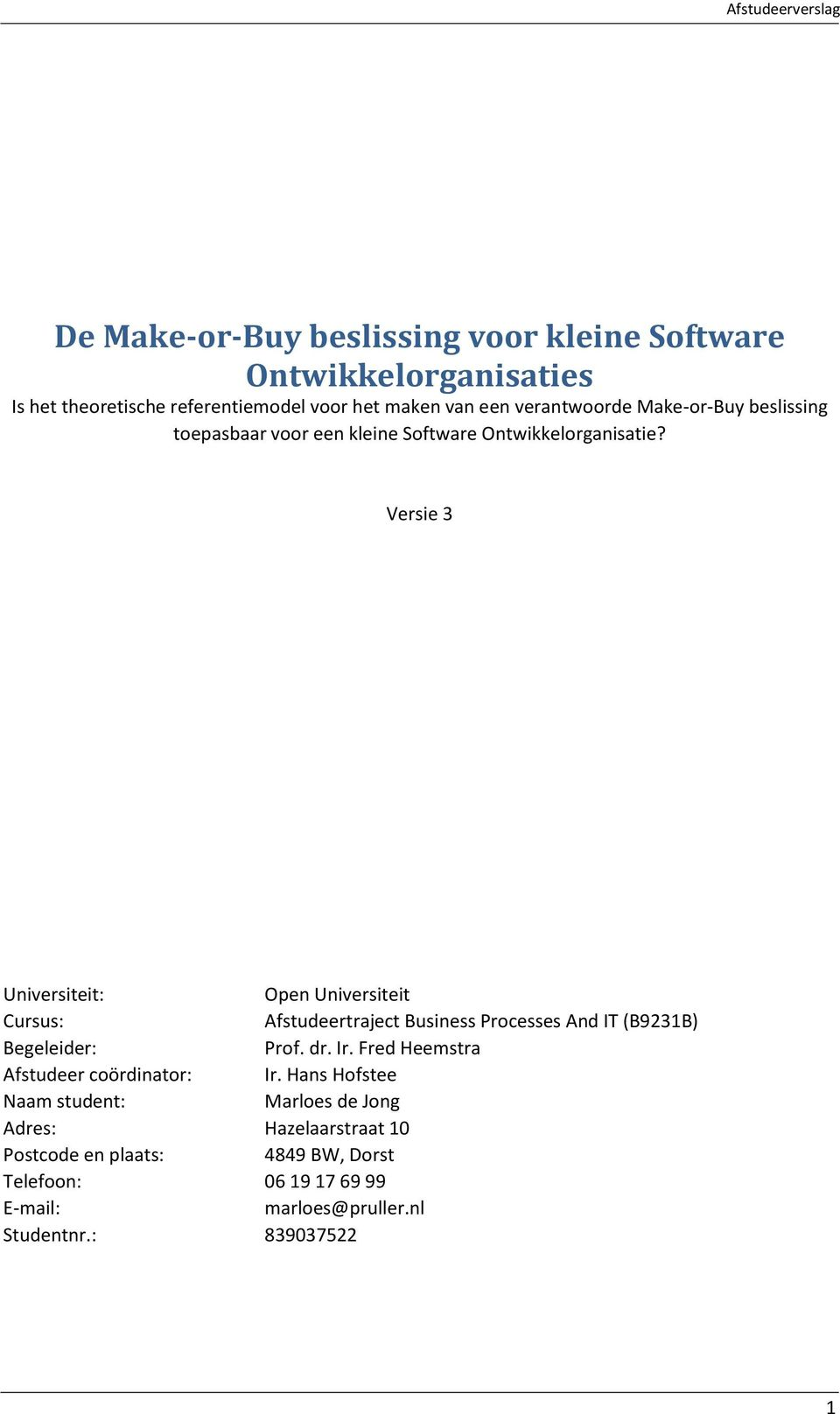 Versie 3 Universiteit: Open Universiteit Cursus: Afstudeertraject Business Processes And IT (B9231B) Begeleider: Prof. dr. Ir.
