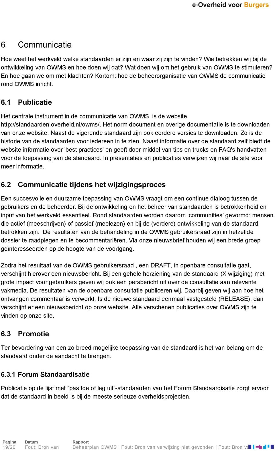 1 Publicatie Het centrale instrument in de communicatie van OWMS is de website http://standaarden.overheid.nl/owms/. Het norm document en overige documentatie is te downloaden van onze website.