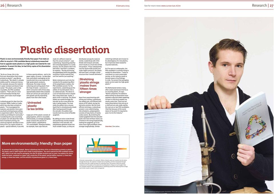To assert his idea, he had thirty copies of his dissertation printed on plastic. As far as I know, this is the first-ever dissertation that s been printed on plastic, says Benny Luijsterburg.