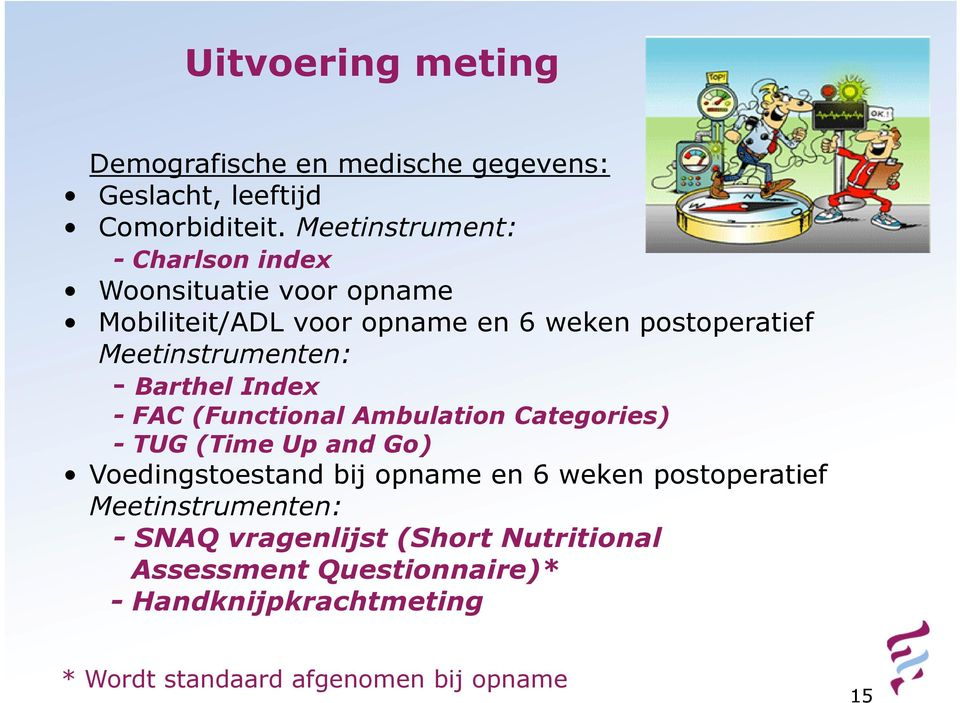 Meetinstrumenten: - Barthel Index - FAC (Functional Ambulation Categories) - TUG (Time Up and Go) Voedingstoestand bij