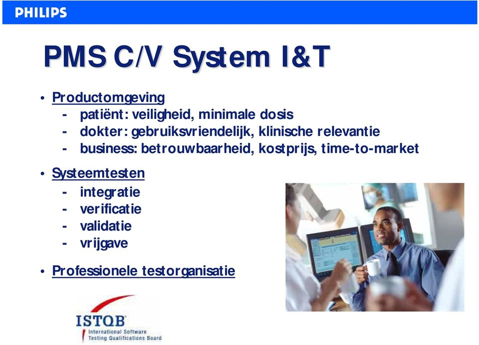business: betrouwbaarheid, kostprijs, time-to-market Systeemtesten -