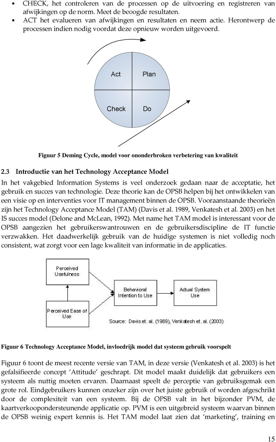 3 Introductie van het Technology Acceptance Model In het vakgebied Information Systems is veel onderzoek gedaan naar de acceptatie, het gebruik en succes van technologie.