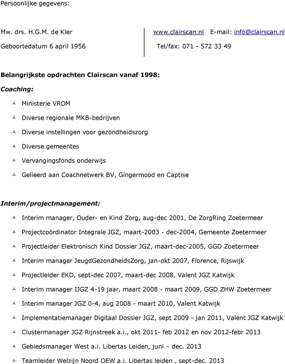 Vervangingsfonds onderwijs Gelieerd aan Coachnetwerk BV, Gingermood en Captise Interim/projectmanagement: Interim manager, Ouder- en Kind Zorg, aug-dec 2001, De ZorgRing Zoetermeer Projectcoördinator