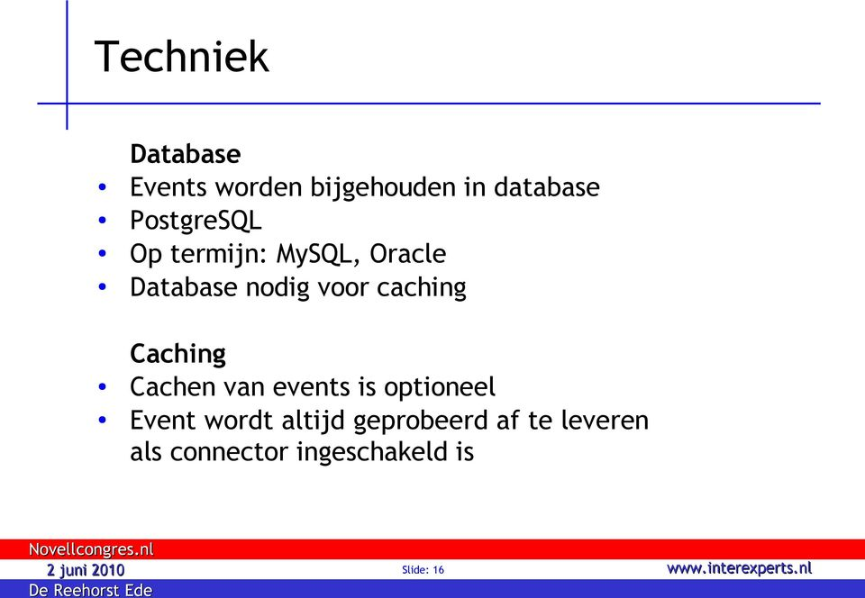 caching Caching Cachen van events is optioneel Event wordt