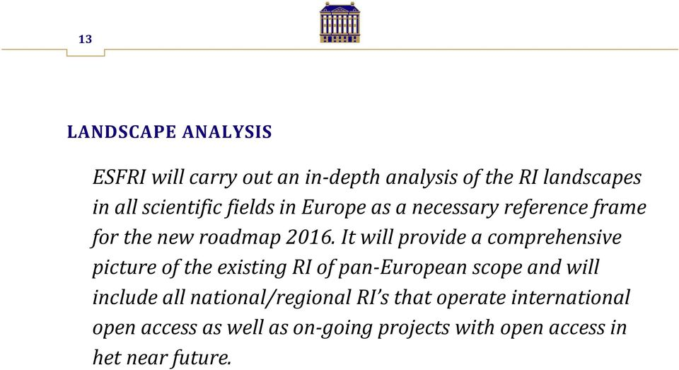 It will provide a comprehensive picture of the existing RI of pan European scope and will include all