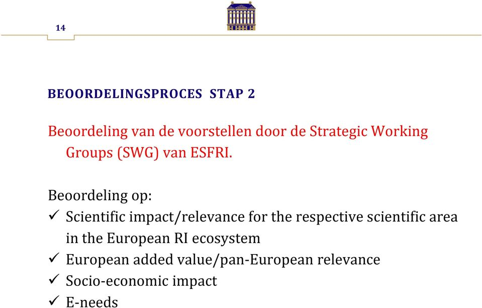 Beoordeling op: Scientific impact/relevance for the respective
