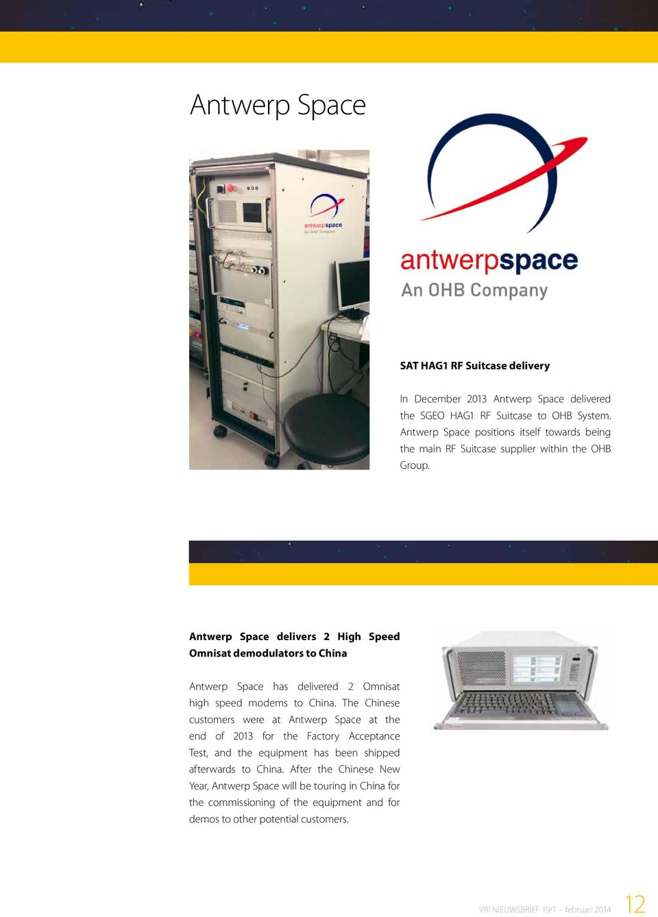 Antwerp Space delivers 2 High Speed Omnisat demodulators to China Antwerp Space has delivered 2 Omnisat high speed modems to China.